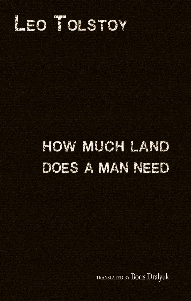 conclusion of leo tolstoy how much land does a man need What is the moral lesson that leo tolstoy's how much land does a man need teaches  he planned to give pakhom as much land as he wanted and then to take .